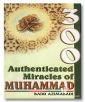 300 Authenticated Miracles of The Mohammad (SaW)