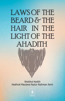 Laws of the Beard and the Hair in the Light of the Ahadith
