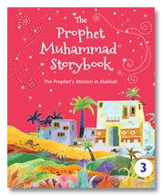 The Prophet Muhammad Storybook - 3 : Prophet's Mission in Makkah