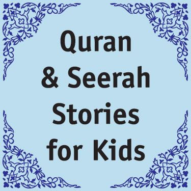 Quran & Seerah Stories for Kids