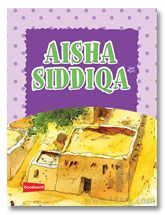 Aisha Siddiqa - Wife of the Holy Prophet (for Kids)