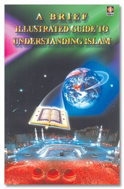 A Brief Illustrated Guide To Understanding Islam - I. A. Ibrahim