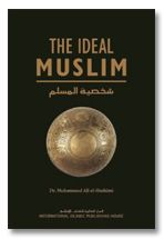 The Ideal Muslim : The True Islamic Personality as Defined in the Qur'an and Sunnah