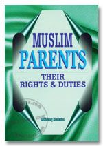 Muslim Parents : Their Rights and Duties