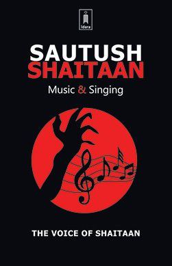 Sautush Shaitaan : The voice of Shaitaan - Music and Singing