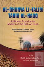 AL-GHUNYA LI-TALIB TARIQ AL-HAQQ - Sufficient Provision for Seekers of the Path of Truth